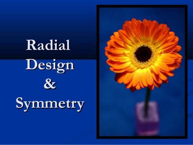 RadialRadial DesignDesign && SymmetrySymmetry