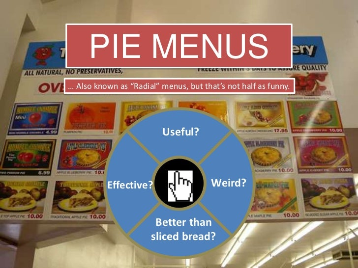 """PIE MENUS… Also known as """"Radial"""" menus, but that's not half as funny.                         Useful?          Effective?..."""