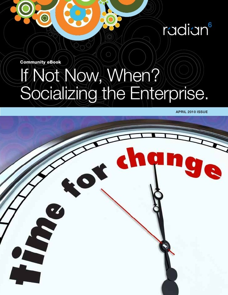 Community eBook    If Not Now, When? Socializing the Enterprise.                       APRIL 2010 ISSUE
