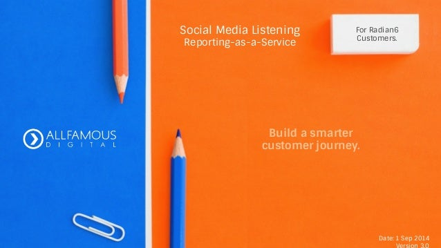 Social Media Listening  Reporting-as-a-Service  For Radian6  Customers.  Build a smarter  customer journey.  Date: 1 Sep 2...