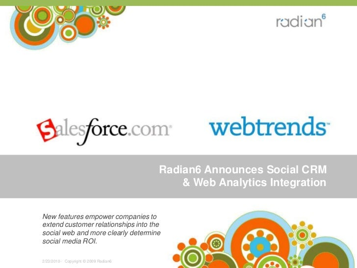 Radian6 Announces Social CRM & Web Analytics Integration<br />-   Copyright © 2009 Radian6  <br />6/24/2009<br />New featu...