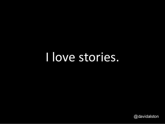 I love stories. @davidalston
