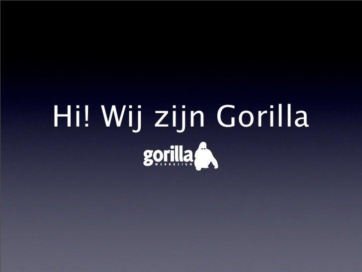 Hi! Wij zijn Gorilla