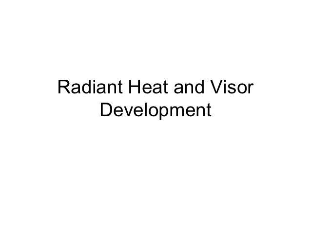 Radiant Heat and Visor    Development