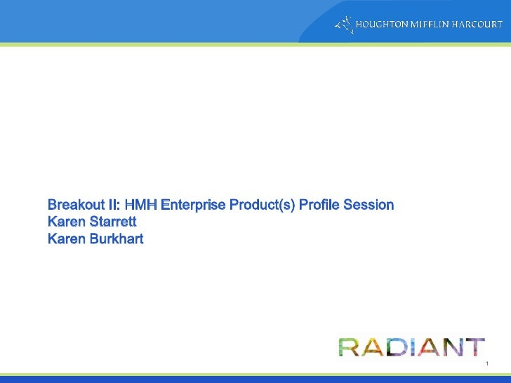 Breakout II: HMH Enterprise Product(s) Profile Session Karen Starrett Karen Burkhart                                      ...