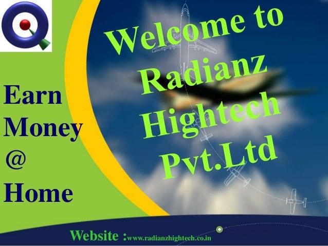 Website :www.radianzhightech.co.in Earn Money @ Home