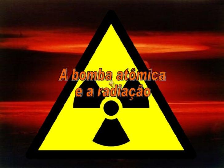 A bomba atômica e a radiação
