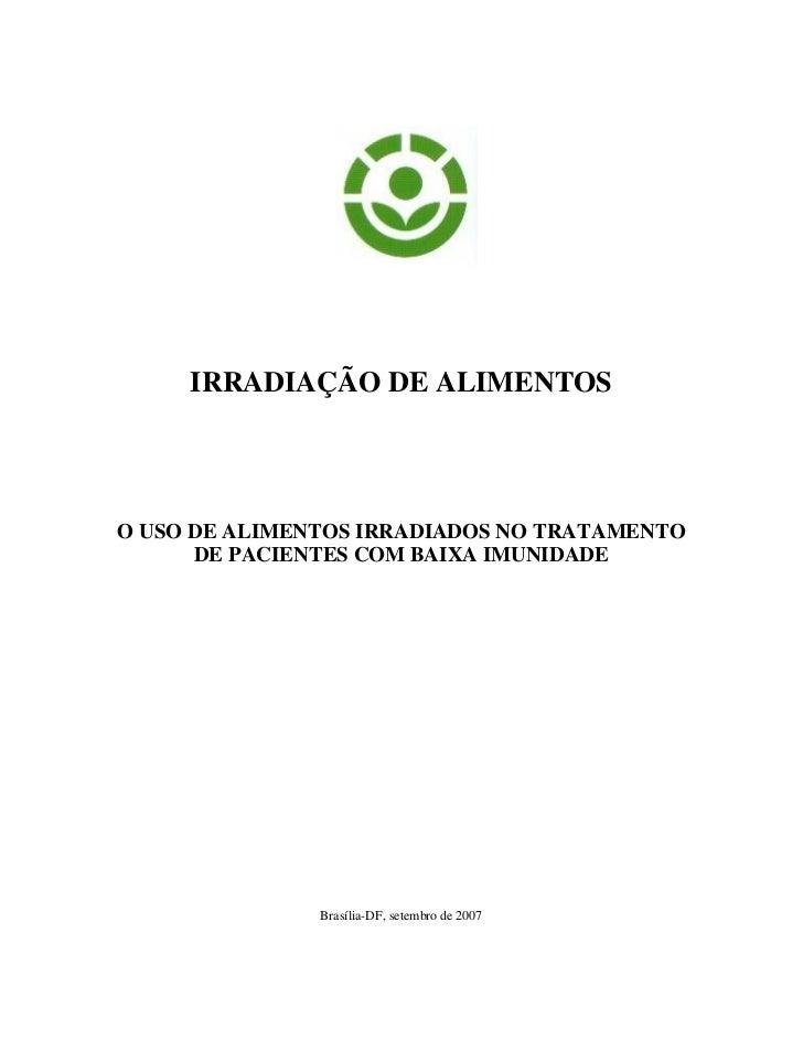 IRRADIAÇÃO DE ALIMENTOSO USO DE ALIMENTOS IRRADIADOS NO TRATAMENTO      DE PACIENTES COM BAIXA IMUNIDADE               Bra...
