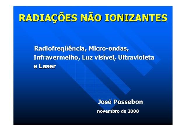 RADIAÇÕES NÃO IONIZANTES  Radiofreqüência, Micro-ondas,  Infravermelho, Luz visível, Ultravioleta  e Laser                ...