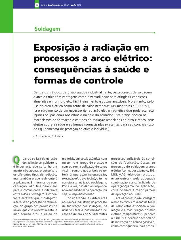 108 Corte & Conformação de Metais – Julho 2012  Soldagem  Exposição à radiação em  processos a arco elétrico:  consequênci...