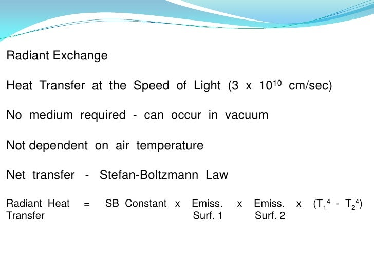Radiant ExchangeHeat Transfer at the Speed of Light (3 x 1010 cm/sec)No medium required - can occur in vacuumNot dependent...