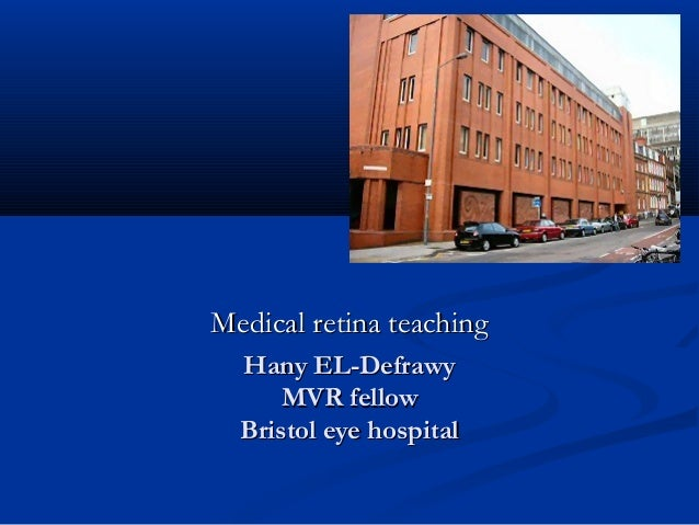Medical retina teaching  Hany EL-Defrawy      MVR fellow  Bristol eye hospital