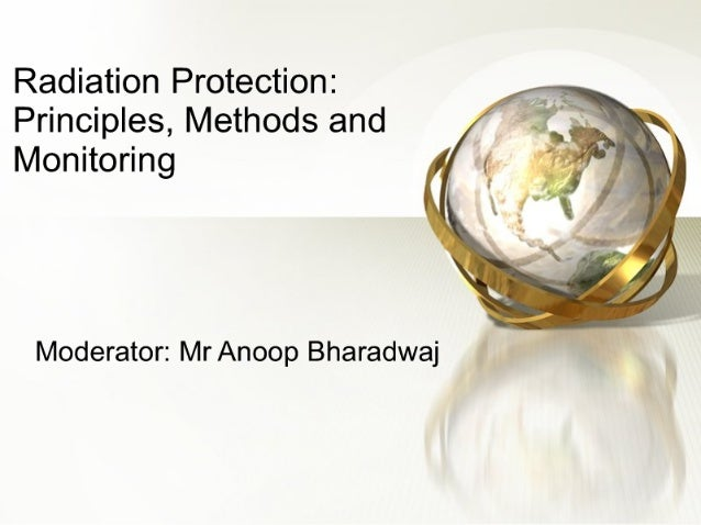 Radiation Protection:  Principles,  Methods and Monitoring      Moderator:  Mr Anoop Bharadwaj It-v""