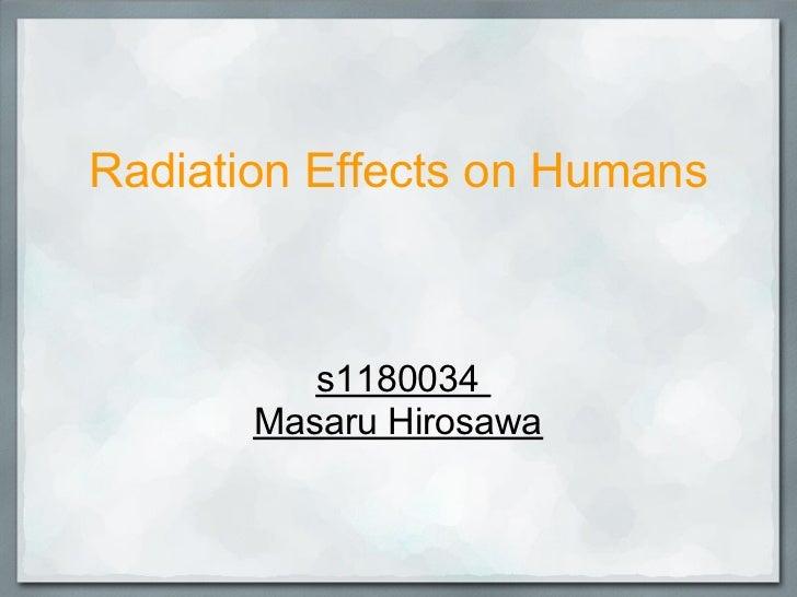 Radiation Effects on Humans          s1180034       Masaru Hirosawa