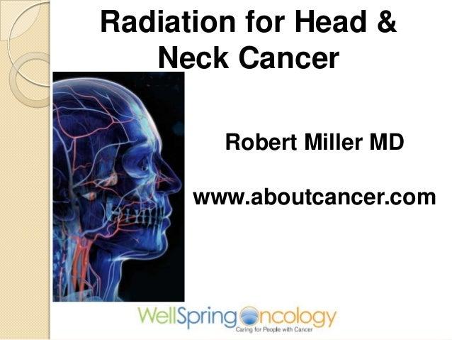 Radiation for Head &   Neck Cancer        Robert Miller MD      www.aboutcancer.com