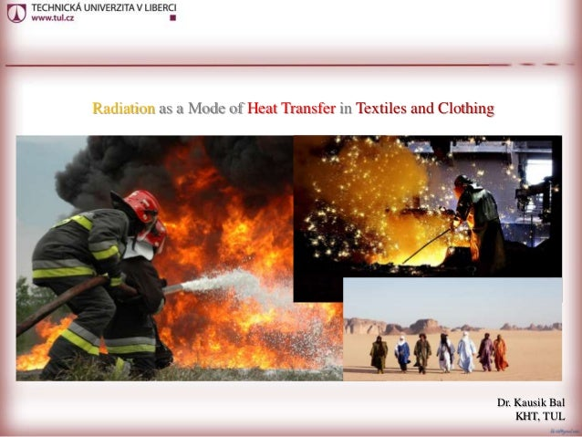 Radiation as a Mode of Heat Transfer in Textiles and Clothing Dr. Kausik Bal KHT, TUL
