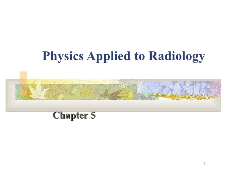 Physics Applied to Radiology   Chapter 5
