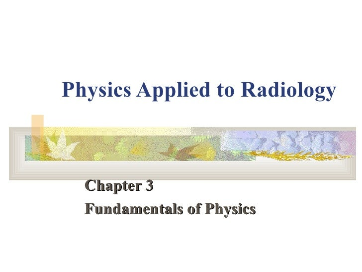 Physics Applied to Radiology   Chapter 3 Fundamentals of Physics