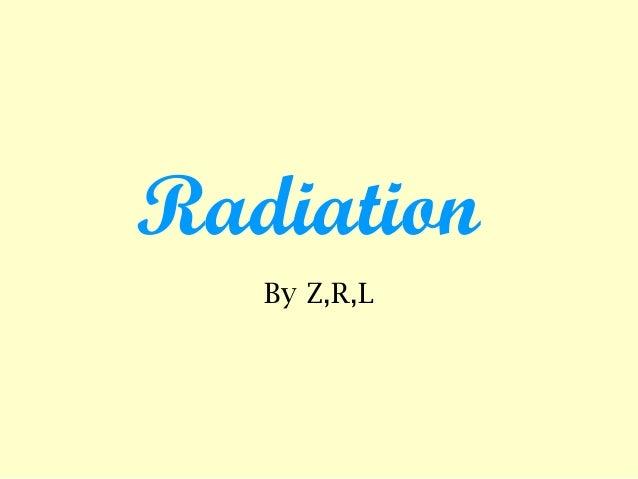 Radiation By Z,R,L
