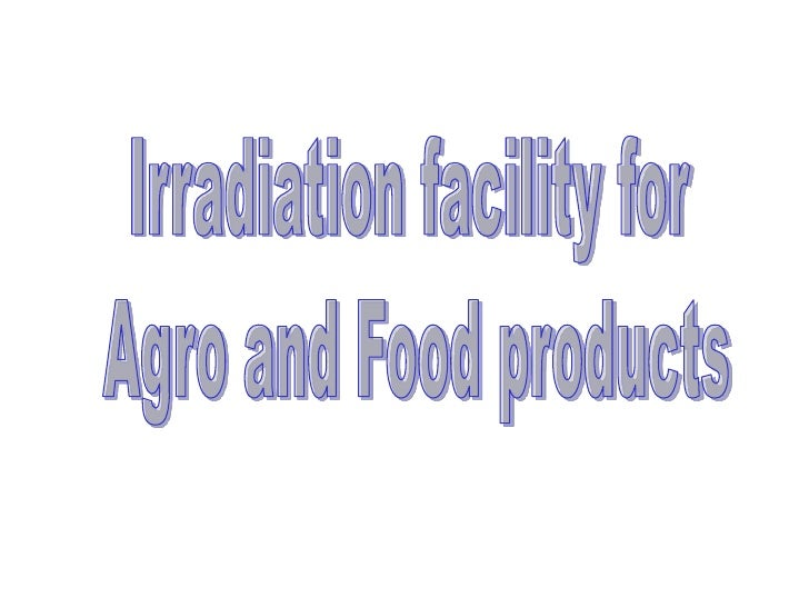 Preface of Project       Food irradiation is a promising new food safety technology that can       eliminate disease-causi...