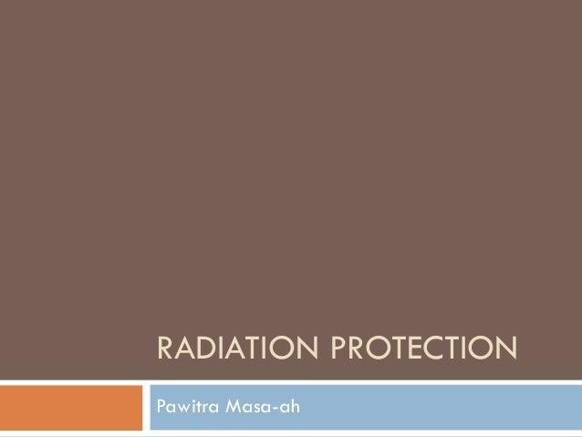RADIATION PROTECTIONPawitra Masa-ah