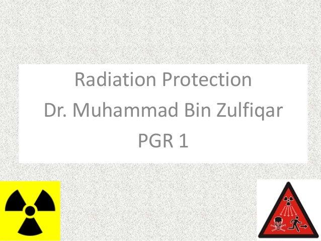 Radiation Protection Dr. Muhammad Bin Zulfiqar PGR 1