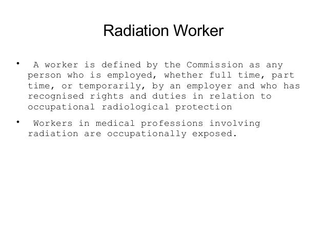 TYPES OF RADIATION EXPOSURE i. Occupational exposure- defined as all exposures of workers incurred in the course of their ...
