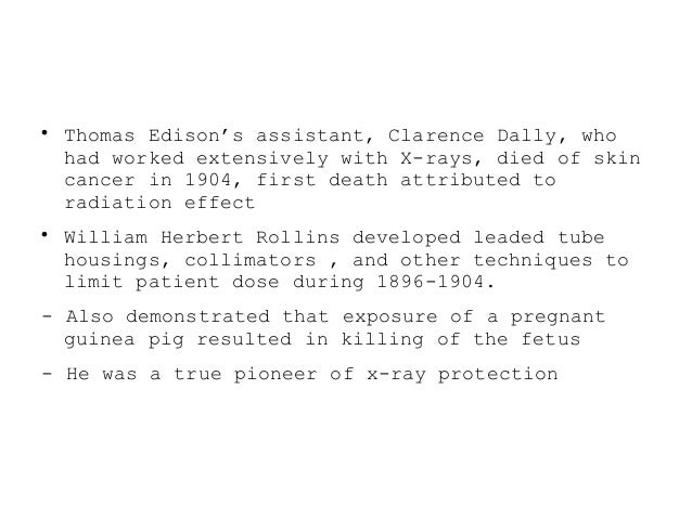  Thomas Edison's assistant, Clarence Dally, who had worked extensively with X-rays, died of skin cancer in 1904, first de...