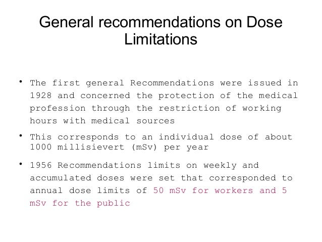 General guidelines Dose limitations  Individual doses due to combination of exposures from all relevant practices should ...