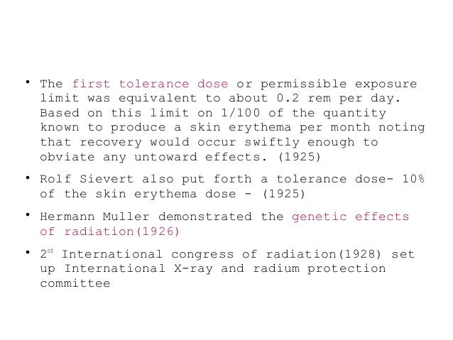  The first tolerance dose or permissible exposure limit was equivalent to about 0.2 rem per day. Based on this limit on 1...