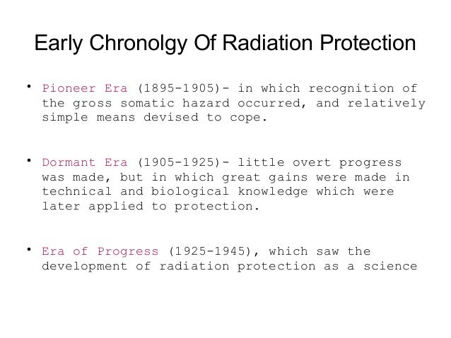 Early Chronolgy Of Radiation Protection  Pioneer Era (1895-1905)- in which recognition of the gross somatic hazard occurr...