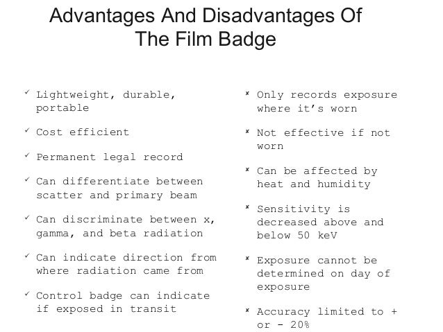 Advantages and Disadvantages of TLD Badges  Small in size and chemically inert  Almost tissue equivalent  Usable over w...