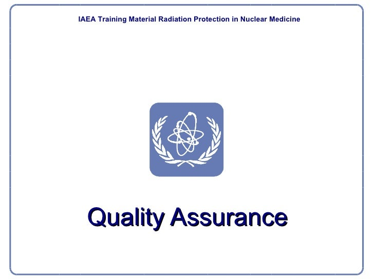Quality Assurance IAEA   Training Material Radiation Protection  in Nuclear Medicine