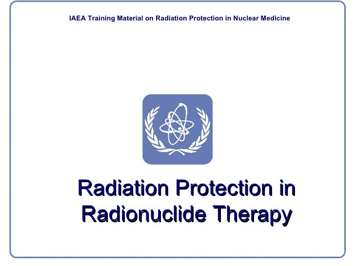 Radiation Protection in Radionuclide Therapy IAEA  Training  Material  on  Radiation Protection  in Nuclear Medicine