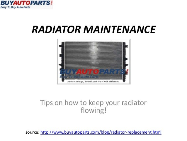RADIATOR MAINTENANCE       Tips on how to keep your radiator                   flowing!source: http://www.buyautoparts.com...