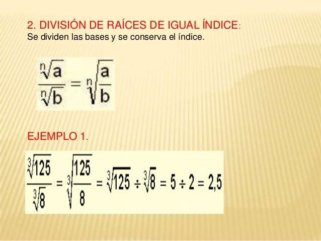 3. RAÍZ DE RAÍZ: Para obtener raíz de raíz se multiplican los índices y se conserva la base.  EJEMPL O