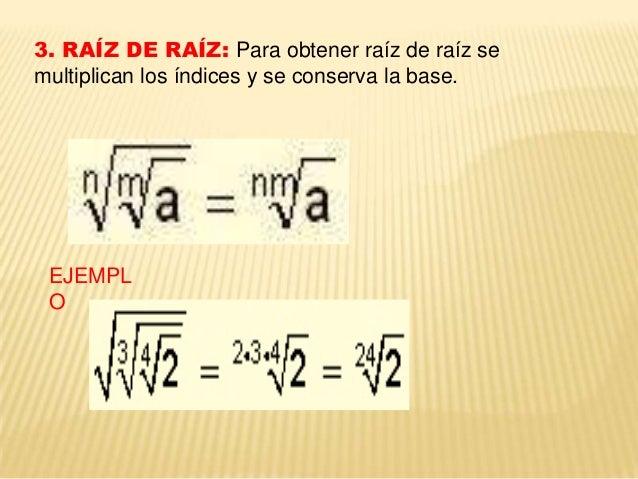 4. RAÍZ DE UNA POTENCIA CUYO EXPONENTE ES IGUAL AL ÍNDICE:  5. PROPIEDAD DE AMPLIFICACIÓN. Tanto el índice como el exponen...