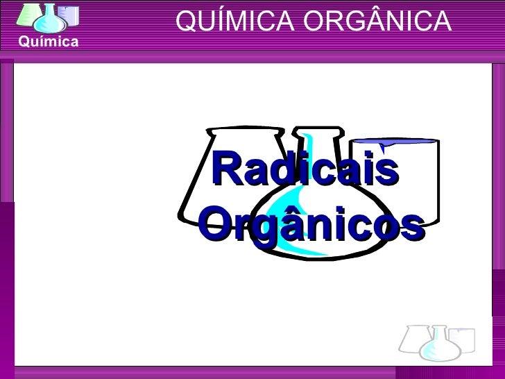 QUÍMICA ORGÂNICAQuímica           Radicais           Orgânicos