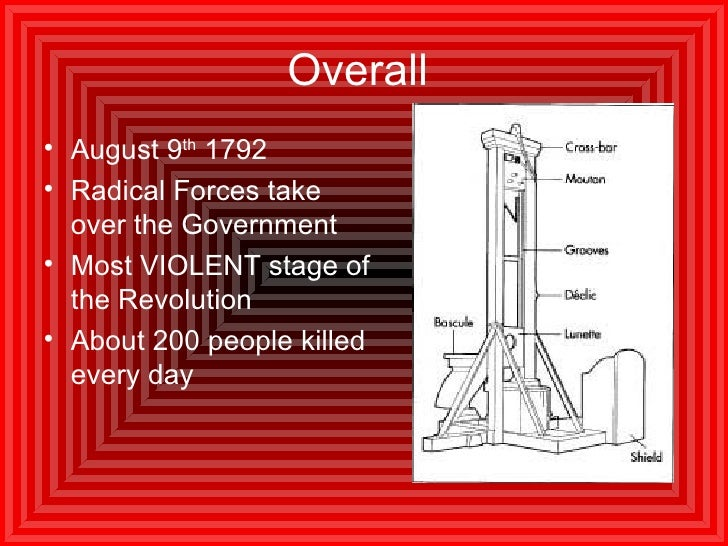 Overall   <ul><li>August 9 th  1792 </li></ul><ul><li>Radical Forces take over the Government </li></ul><ul><li>Most VIOLE...