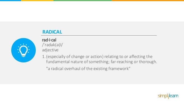 RADICAL rad·i·cal /ˈradək(ə)l/ adjective 1. (especially of change or action) relating to or affecting the fundamental natu...
