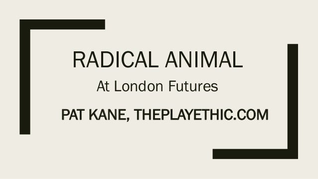 RADICAL ANIMAL At London Futures PAT KANE, THEPLAYETHIC.COM