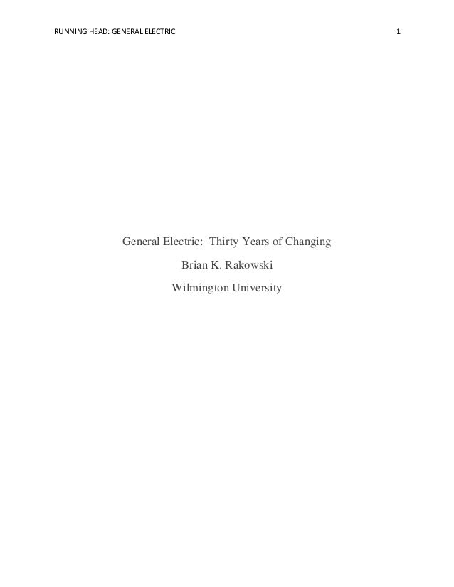 RUNNING HEAD: GENERAL ELECTRIC  1  General Electric: Thirty Years of Changing Brian K. Rakowski Wilmington University