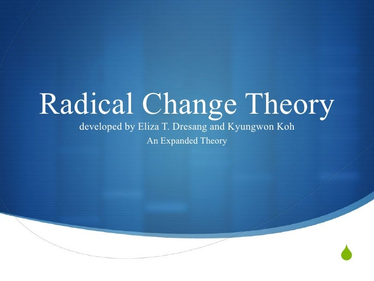 Radical Change Theory developed by Eliza T. Dresang and Kyungwon Koh An Expanded Theory