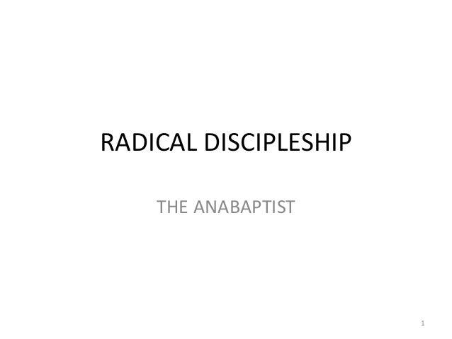 RADICAL DISCIPLESHIP    THE ANABAPTIST                       1