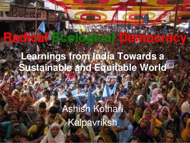 Radical Ecological Democracy Learnings from India Towards a Sustainable and Equitable World Ashish Kothari Kalpavriksh