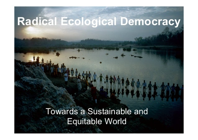 Radical Ecological Democracy  Towards a Sustainable and Equitable World