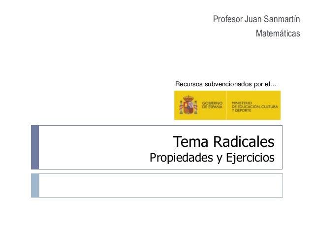 Tema Radicales Propiedades y Ejercicios Profesor Juan Sanmartín Matemáticas Recursos subvencionados por el…