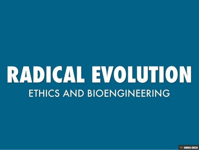 Radical Evolution: The Ethics of Possible Futures