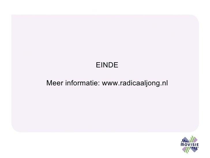EINDE Meer informatie: www.radicaaljong.nl