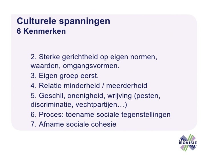 Culturele spanningen   6 Kenmerken <ul><li>Sterke gerichtheid op eigen normen, waarden, omgangsvormen. </li></ul><ul><li>E...